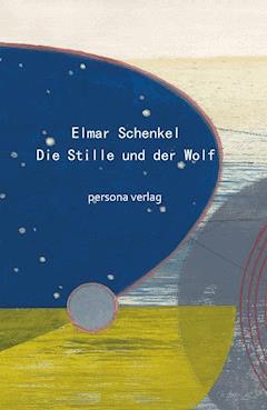 Die Stille und der Wolf - Elmar Schenkel - E-Book