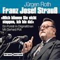 Franz Josef Strauß - Mich können Sie nicht stoppen, ich bin da! - Jürgen Roth - Hörbüch