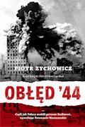 Obłęd '44. Czyli jak Polacy zrobili prezent Stalinowi, wywołując Powstanie Warszawskie - Piotr Zychowicz - ebook + audiobook