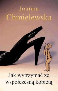 Jak wytrzymać ze współczesną kobietą - Joanna Chmielewska - ebook