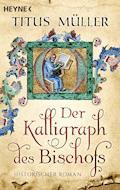 Der Kalligraph des Bischofs - Titus Müller - E-Book
