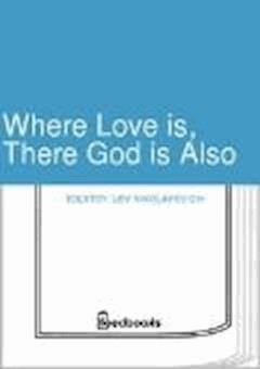 Where Love is, There God is Also - Lev Nikolayevich Tolstoy - ebook