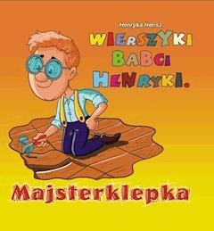 Wierszyki babci Henryki. Majsterklepka - Henryka Hensz - ebook