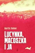 Lucynka, Macoszka i ja - Martin Reiner - ebook