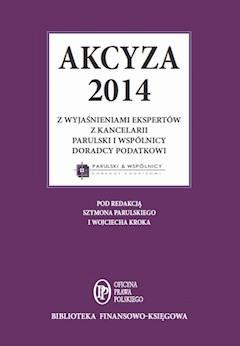 Akcyza 2014 wraz z wyjaśnieniami ekspertów kancelarii Parulski i Wspólnicy - Opracowanie zbiorowe - ebook