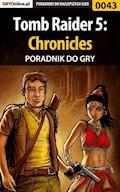 """Tomb Raider 5: Chronicles - poradnik do gry - Paweł """"Prestidigitator"""" Ambroszkiewicz - ebook"""