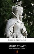 Maria Stuart. Drama historyczne w 5 aktach - Juliusz Słowacki - ebook