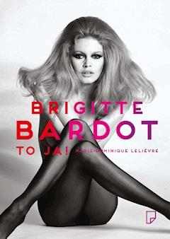 Brigitte Bardot – to ja! - Marie Dominique Lelievre - ebook