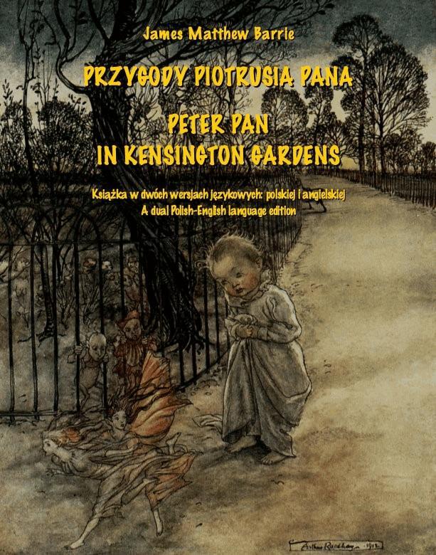 Przygody Piotrusia Pana. Peter Pan in Kensington Gardens - Tylko w Legimi możesz przeczytać ten tytuł przez 7 dni za darmo. - James Matthew Barrie