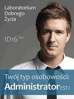 Twój typ osobowości: Administrator (ESTJ) - Laboratorium Dobrego Życia - ebook