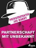 Privatdetektiv Joe Barry - Partnerschaft mit Unbekannt - Joe Barry - E-Book