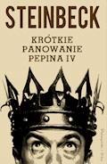 Krótkie panowanie Pepina IV - John Steinbeck - ebook