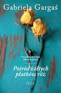 Pośród żółtych płatków róż - Gabriela Gargaś - ebook