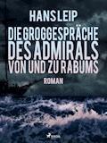 Die Groggespräche des Admirals von und zu Rabums - Hans Leip - E-Book