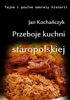 Przeboje kuchni staropolskiej - Jan Kochańczyk - ebook