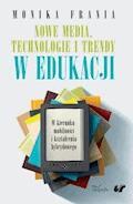 Nowe media, technologie i trendy w edukacji - Monika Frania - ebook