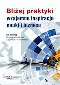 Bliżej praktyki - wzajemne inspiracje nauki i biznesu - Bożena Mikołajczyk, Agnieszka Kurczewska - ebook