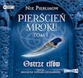 Pierścień Mroku. Tom 1. Ostrze elfów - Nik Pierumow - audiobook