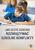 Jak uczyć dziecko rozwiązywać szkolne konflikty - Magdalena Goetz - ebook