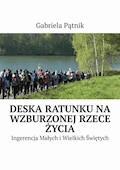 Deska ratunku na wzburzonej rzece życia - Gabriela Pątnik - ebook