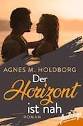 Der Horizont ist nah - Agnes M. Holdborg - E-Book