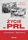 Życie w PRL. I strasznie, i śmiesznie - Iwona Kienzler - ebook