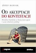 Od akceptacji do kontestacji. Moralność katolicka w krytycznym ujęciu i ocenie młodzieży polskiej - Józef Baniak - ebook