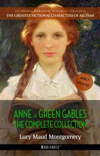 Anne of Green Gables: The Complete Collection - Lucy Maud Montgomery - E-Book