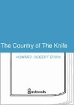 The Country of The Knife - Robert Ervin Howard - ebook