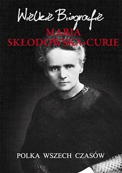 Maria Skłodowska-Curie. Polka wszech czasów. Wielkie Biografie - Marcin Pietruszewski - ebook