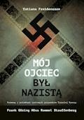 Mój ojciec był nazistą. Rozmowy  z potomkami czołowych przywódców Trzeciej Rzeszy - Tatiana Freidensson - ebook