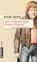 Das verlorene Kind - Kaspar Hauser - Regine Kölpin - E-Book
