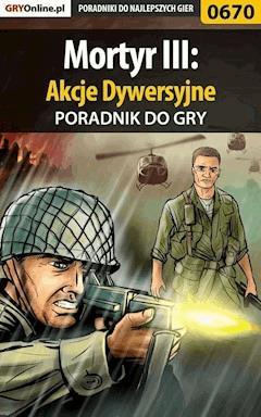 """Mortyr III: Akcje Dywersyjne - poradnik do gry - Szymon """"SirGoldi"""" Błaszczyk - ebook"""