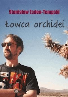 Łowca orchidei. Trylogia heteroseksualna. Część 1 - Stanisław Esden-Tempski - ebook