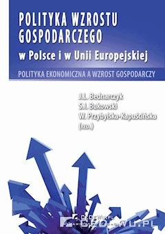Polityka wzrostu gospodarczego w Polsce i w Unii Europejskiej. Polityka ekonomiczna a wzrost gospodarczy - prof. nadzw. dr hab. Jan Bednarczyk - ebook