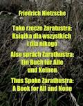 Tako rzecze Zaratustra: Książka dla wszystkich i dla nikogo. Also sprach Zarathustra: Ein Buch für Alle und Keinen. Thus Spoke Zarathustra: A Book for All and None - Friedrich Nietzsche - ebook