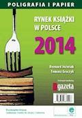 Rynek książki w Polsce 2014. Poligrafia i Papier - Bernard Jóźwiak, Tomasz Graczyk - ebook