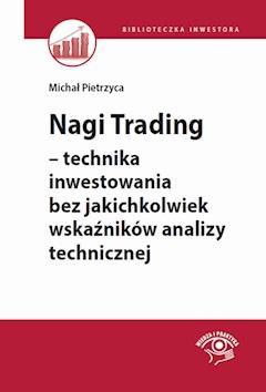 Nagi Trading - technika inwestowania bez jakichkolwiek wskaźników analizy technicznej - Michał Pietrzyca - ebook