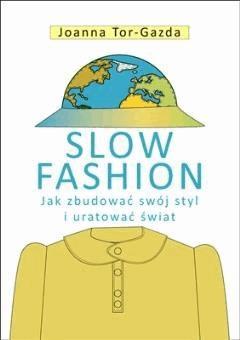 Slow Fashion. Jak zbudować swój styl i uratować świat. - Joanna Tor-Gazda - ebook