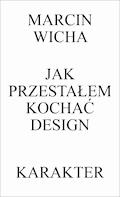 Jak przestałem kochać design - Marcin Wicha - ebook + audiobook