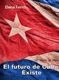 El futuro de Cuba existe - Elena Ferro - E-Book