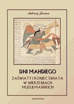 Dni Mahdiego. Eschatologia Islamu. Zaświaty i koniec świata w wierzeniach muzułmańskich - Andrzej Sarwa - ebook