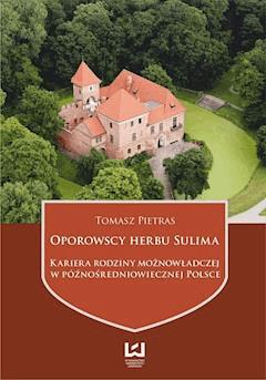 Oporowscy herbu Sulima. Kariera rodziny możnowładczej w późnośredniowiecznej Polsce - Tomasz Pietras - ebook