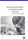 Kontrola pracowników - rozwiązania zgodne z prawem - Przemysław Mańko - ebook
