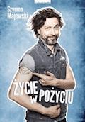 Życie w pożyciu - Szymon Majewski - ebook