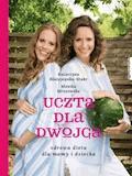 Uczta dla dwojga. Zdrowa dieta dla mamy i dziecka - Katarzyna Błażejewska-Stuhr, Monika Mrozowska - ebook