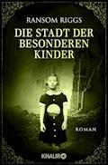 Die Stadt der besonderen Kinder - Ransom Riggs - E-Book