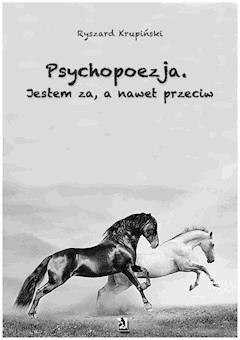 Psychopoezja. Jestem za, a nawet przeciw - Ryszard Krupiński - ebook