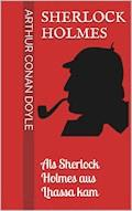 Sherlock Holmes - Als Sherlock Holmes aus Lhassa kam - Arthur Conan Doyle - E-Book