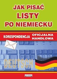 Jak pisać listy po niemiecku. Korespondencja oficjalna. Korespondencja handlowa - Monika Smaza - ebook